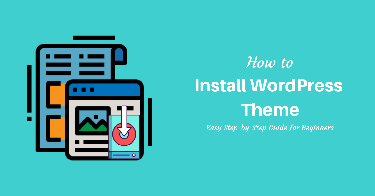 How to Install WordPress Theme – Easy Step-by-Step Guide for Beginners