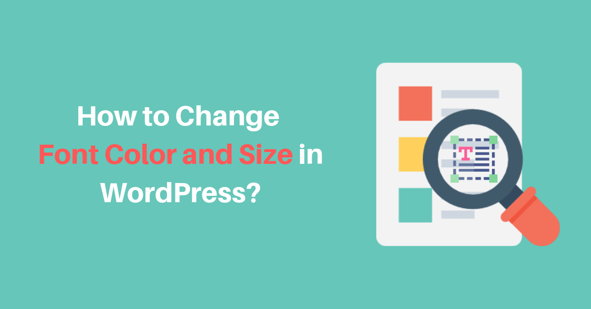 How to Change Font Color and Size in WordPress