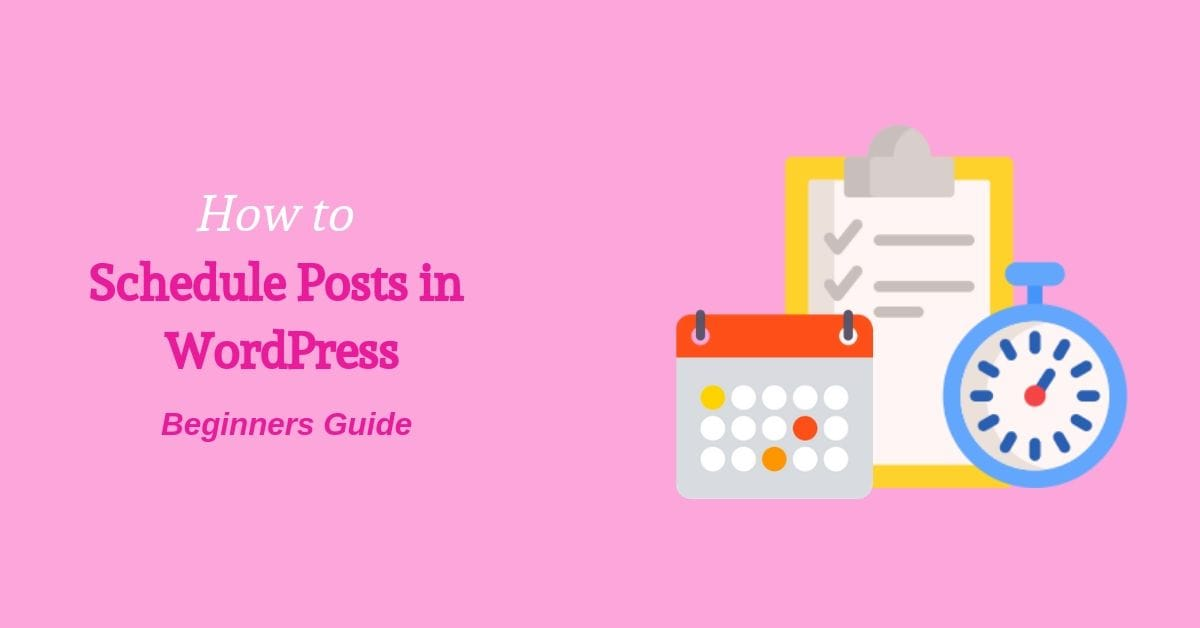 How to Schedule Posts in WordPress?- Beginners Guide