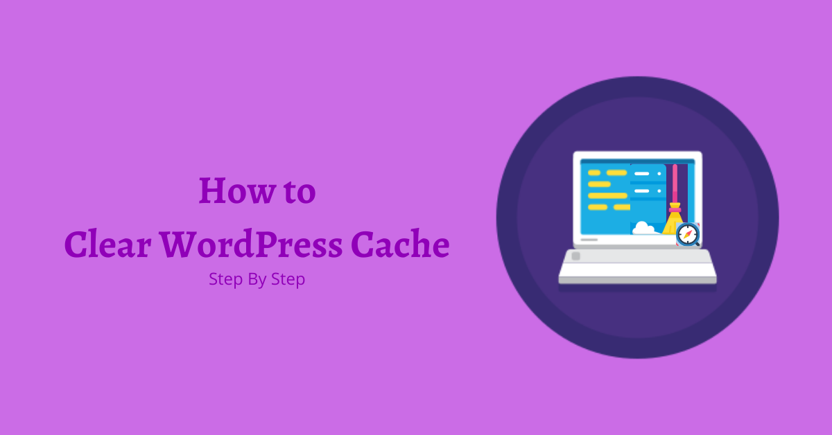 How to Clear WordPress Cache (Step by Step)