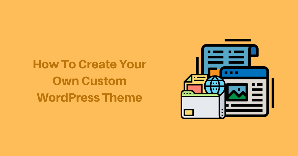How To Create Your Own Custom WordPress Theme
