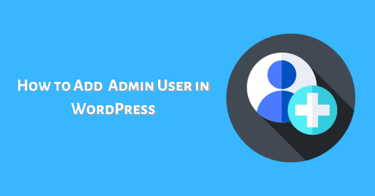 How to Add a Admin User in WordPress