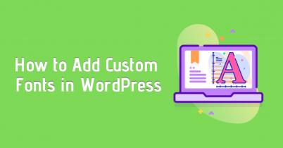 How to Add Custom Fonts in WordPress(2 Methods)