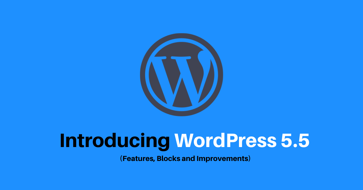 Introducing WordPress 5.5 (Features, Blocks and Improvements)
