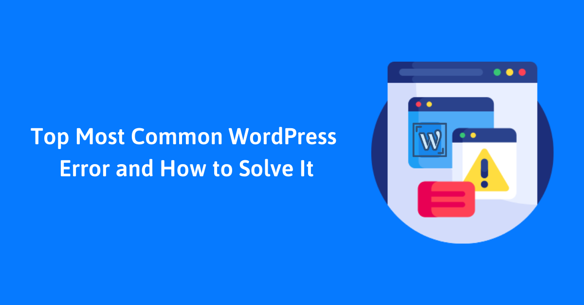 Top Most Common WordPress Error and How to Solve it
